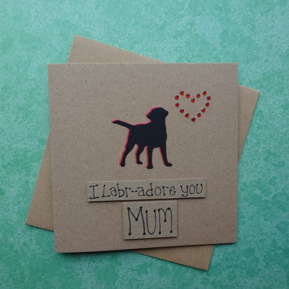 Unique handmade Labrador Mothers Day card for Mum / Mom - dogs silhouette and gem heart card: I Labr-adore you Mum (or Mom).  This Mothering Sunday Black Labrador card has a silhouette of a Labrador (or Black Lab) standing happily with their tail in the air. The shadow of the dog is red card and there are matching red round gems in the shape of a heart just above the dog (you can choose the colour you prefer from the drop=down menu). The sentiment on this handmade card for Mum (or S...