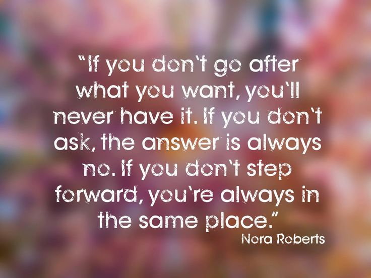 Image result for if you don't go after what you want quote