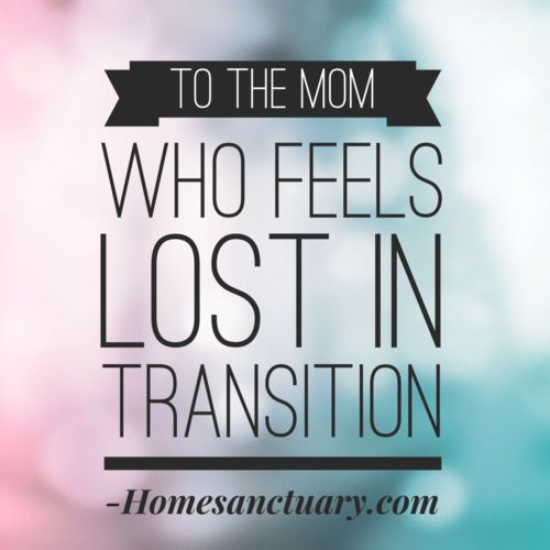 Dear Mom Who's Feeling Lost in Transition~really good post!