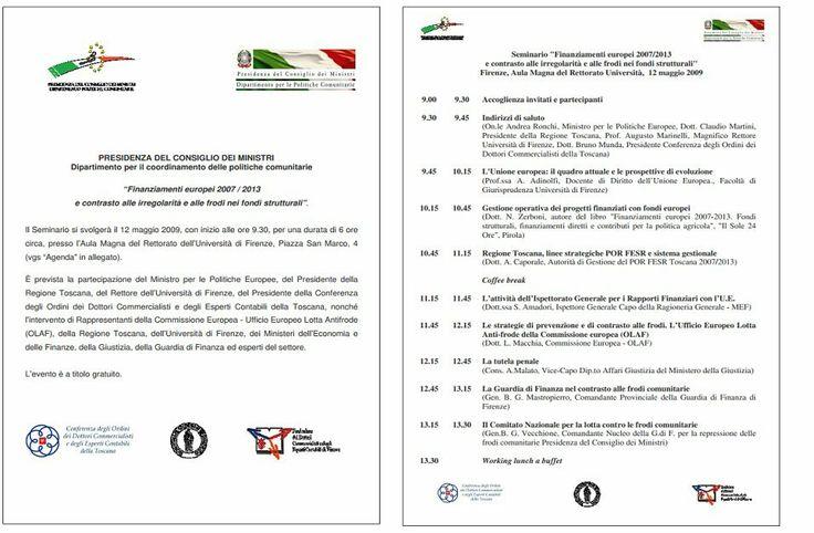 Università di Firenze, 12/05/2009 - Seminario sui Finanziamenti europei 2007/2013 e contrasto alle irregolarità e alle frodi nei Fondi Strutturali  Nuova sessione del ciclo di seminari organizzati dalla Presidenza del Consiglio dei Ministri - Dipartimento Politiche comunitarie, con lo scopo di sottolineare l'impegno italiano nella corretta gestione dei finanziamenti comunitari.
