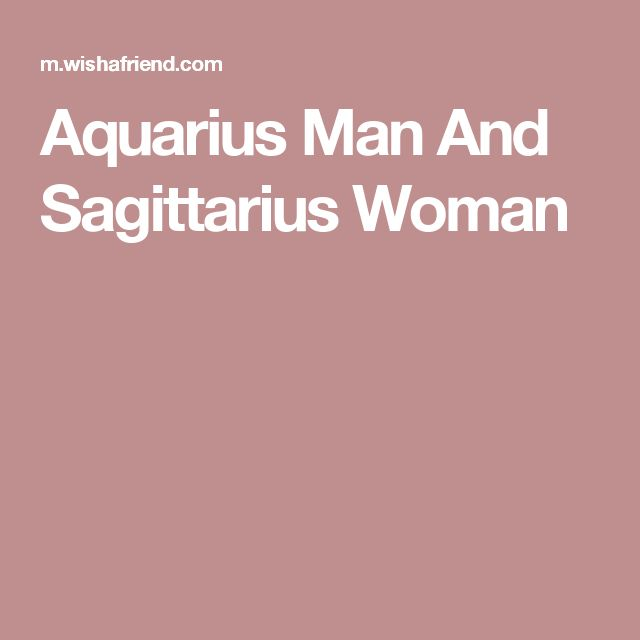 Sagittarius Woman And Aquarius Man - A Wonderfully Experienced Match