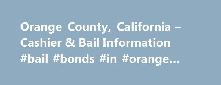 Orange County, California – Cashier & Bail Information #bail #bonds #in #orange #county http://louisiana.nef2.com/orange-county-california-cashier-bail-information-bail-bonds-in-orange-county/  # Cashier & Bail Information Effective Sunday, March 19, 2017 the Orange County Jails will no longer have jail kiosk machines or on-line services available for bail payments or to make cash deposits to inmate accounts. Inmate Accounts Effective March 19, 2017, cash and money orders can be deposited to…
