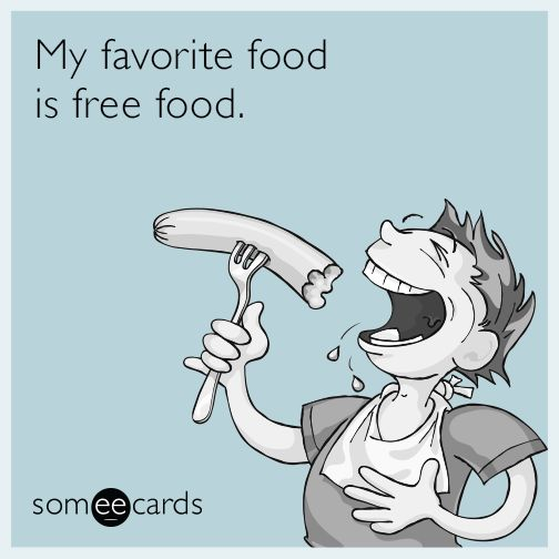 Funny Ecard Of The Day | My Favorite Food Is Free Food! | More Like