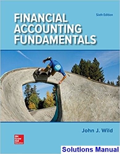 Financial Accounting Fundamentals 6th Edition Wild Solutions
