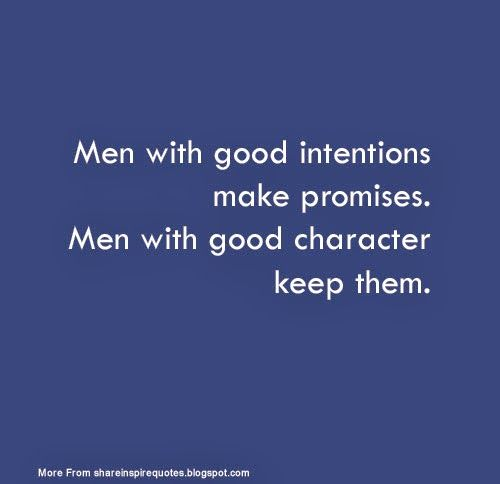 Men with good intentions make promises. Men with good character keep them. #men #promises #character #quotes