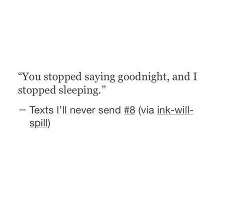 You stopped saying goodnight and I stopped sleeping