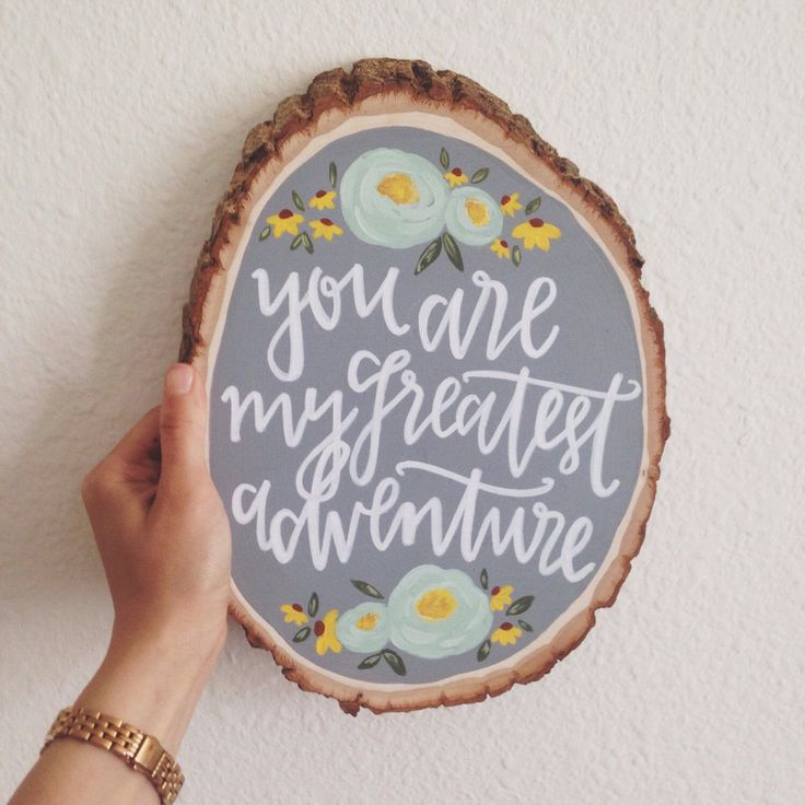 Hand Lettered Wooden Slice Art | You Are My Greatest Adventure | Painted Wood Slice Art | Wedding Decor | Modern Calligraphy | MADE TO ORDER by AngelaDavidsonDesign on Etsy https://www.etsy.com/listing/234707113/hand-lettered-wooden-slice-art-you-are