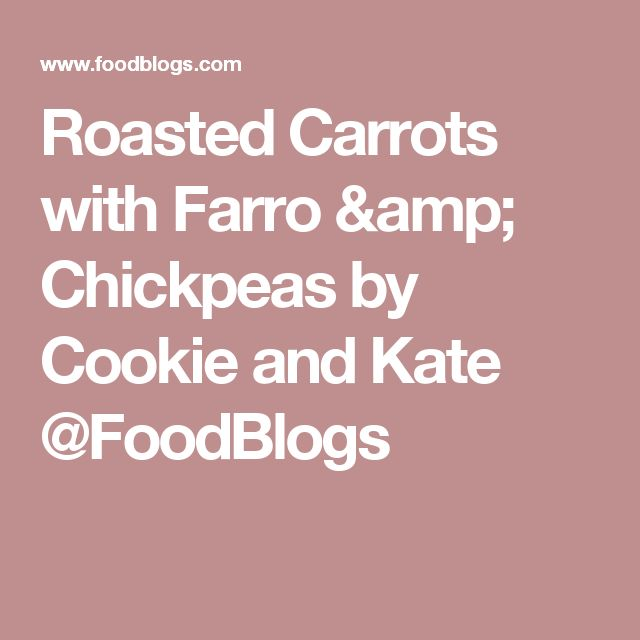 Roasted Carrots with Farro & Chickpeas by Cookie and Kate @FoodBlogs