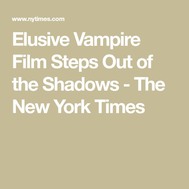 Elusive Vampire Film Steps Out of the Shadows - The New York Times