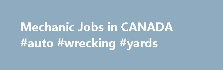 Mechanic Jobs in CANADA #auto #wrecking #yards http://nigeria.remmont.com/mechanic-jobs-in-canada-auto-wrecking-yards/  #auto mechanic jobs # Mechanic Jobs in CANADA Heavy Equipment Mechanic PUROLATOR INC Email Me Jobs Like These