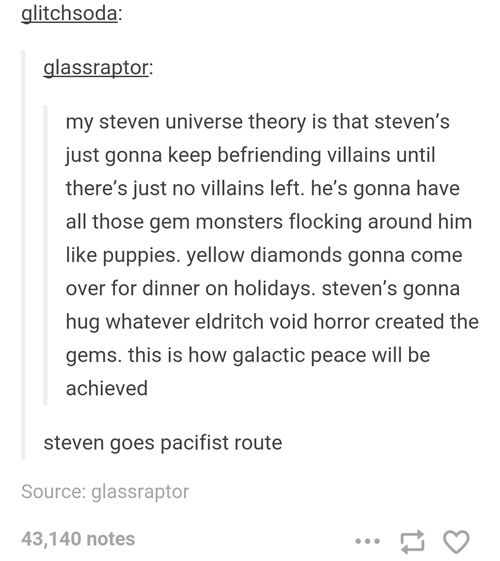 """steven universe theory (for those who dont know """"Steven Universe"""" is a show on cartoon network that i really like and think that many people should watch because the subjects in the show are so inturesting. (and if you dont know why I pinged this to superheroes is because the best way to defeat your enemy is to make them your friend))"""