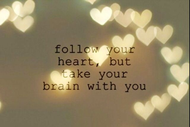 Follow Your Heart But Be Smart.. Amen!