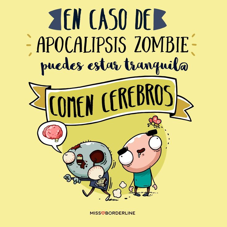 En caso de Apocalipsis de zombie puedes estar tranquil@: comen cerebros! #humor #frases #divertidas #graciosas #risas #zombies