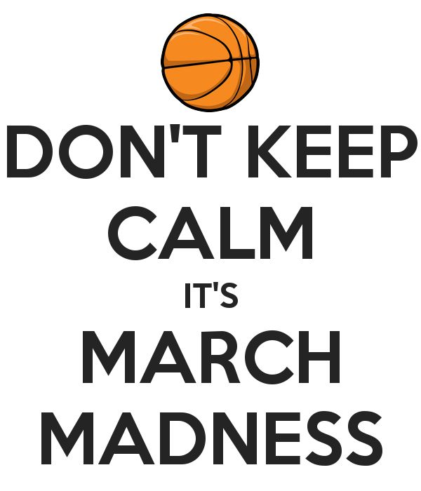 DON'T KEEP CALM IT'S MARCH MADNESS | Sport | Pinterest ...