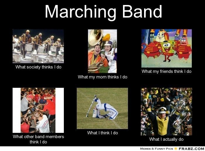 marching band memes | Marching Band... - Meme Generator What i do