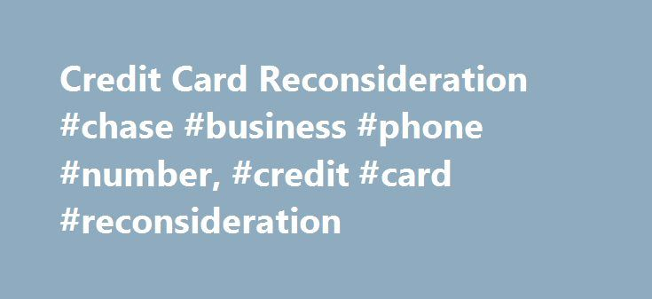 Credit Card Reconsideration #chase #business #phone #number, #credit #card #reconsideration http://st-loius.remmont.com/credit-card-reconsideration-chase-business-phone-number-credit-card-reconsideration/  # 5 Ways To Make Your Credit Card Reconsideration Telephone Call A Success Credit Card Reconsideration Telephone Numbers Disclosure: We get a commission for links on the blog. You don't have to use our links, but we're very grateful when you do. American Express, Barclaycard, Capital One…