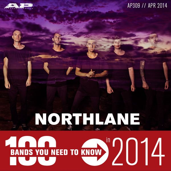 Northlane – 100 Bands You Need To Know (AP 309 // April 2104)