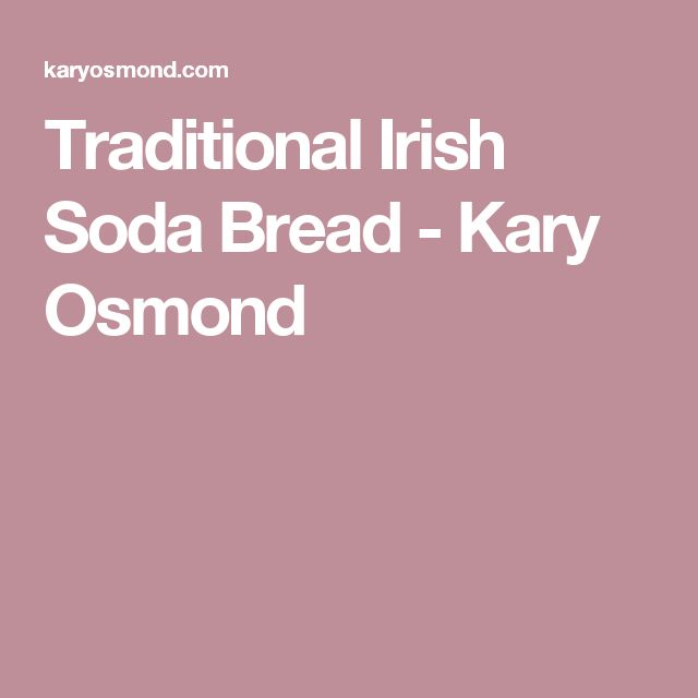 Traditional Irish Soda Bread - Kary Osmond
