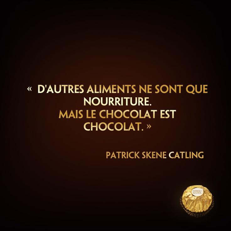 """☆Citation divine☆ """" D'autres aliments ne sont que nourriture. Mais le chocolat est chocolat."""" (Patrick Skene Catling)."""