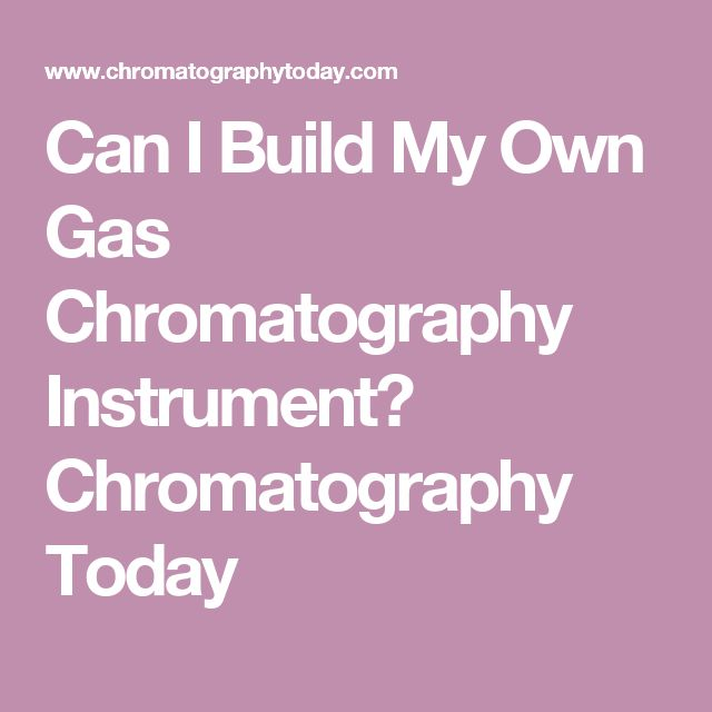 Can I Build My Own Gas Chromatography Instrument?   Chromatography Today