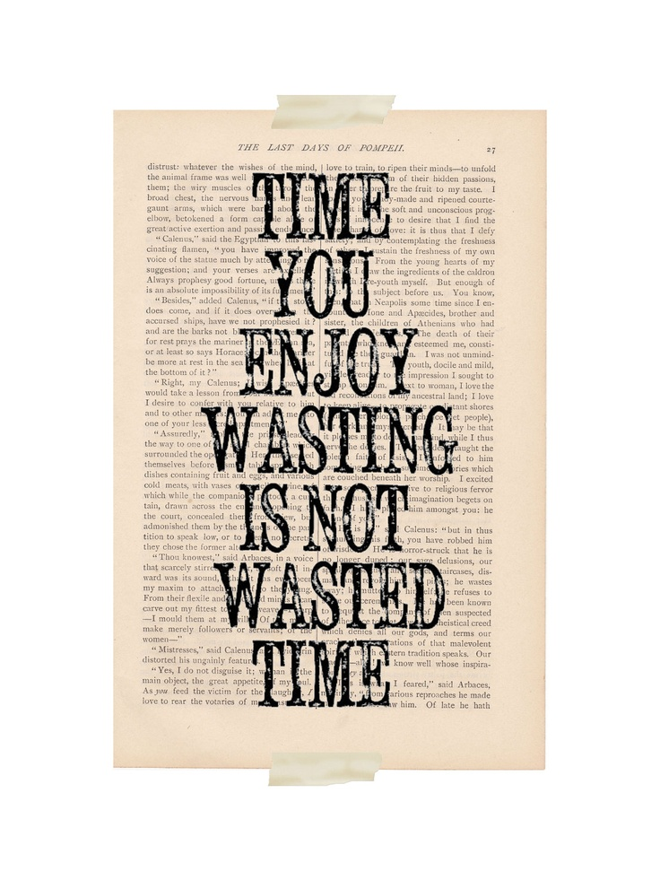 recycled book art inspirational quote - Time You Enjoy Wasting is Not Wasted Time - motivational print. $9.00, via Etsy.