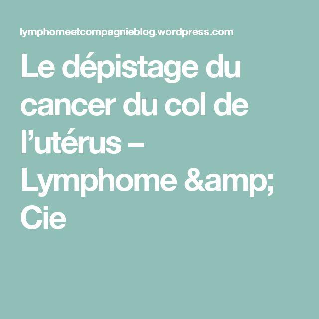 Le dépistage du cancer du col de l'utérus – Lymphome & Cie