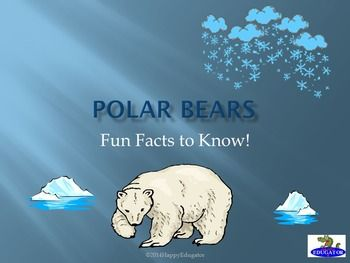 Polar Bears - Fun Facts About Polar Bears PowerPoint. Polar bear facts including information on polar bear size, adaptations, what polar bears eat, cubs, how global warming affects polar bears, the polar bear environment, etc. Informational text for reading practice.