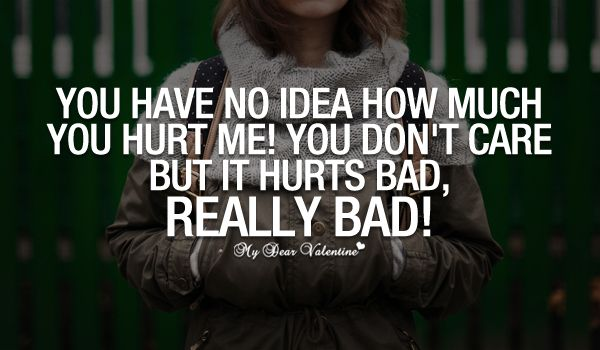 You Have No Idea How Much You Hurt Me, You Don't Care But