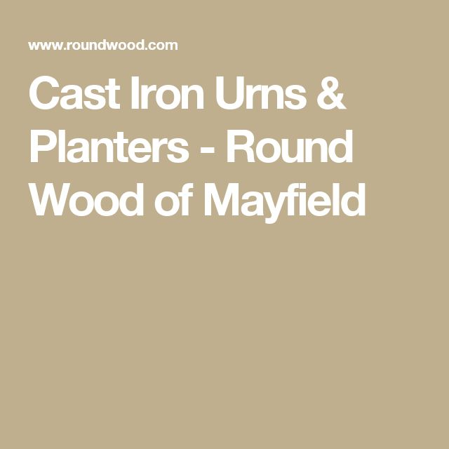 Cast Iron Urns & Planters - Round Wood of Mayfield