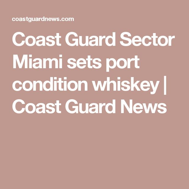 Coast Guard Sector Miami sets port condition whiskey | Coast Guard News