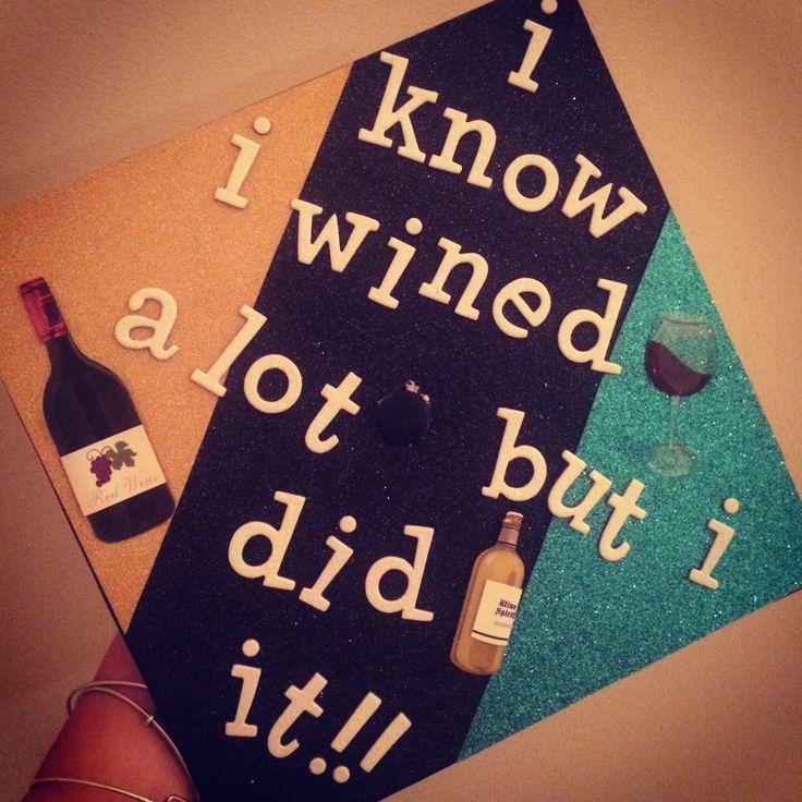"""Graduation Cap 2014 """"I know I wined a lot but I did it!"""""""