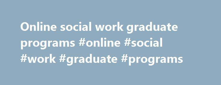 Online social work graduate programs #online #social #work #graduate #programs http://quote.nef2.com/online-social-work-graduate-programs-online-social-work-graduate-programs/  # Online Accessible At UA Little Rock Online . we meet you where you are. Whether you re a busy professional wanting to advance your career, a first-time college student, or somewhere in between, we offer flexible course schedules and dozens of accredited degrees, certificates and minors, so you can finish strong…