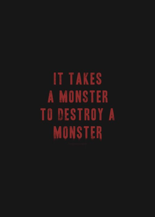 Whoever fights monsters should see to it that in the process he does not become a monster. And if you gaze long enough into an abyss, the abyss will gaze back into you.                                      Friedrich Nietzsche