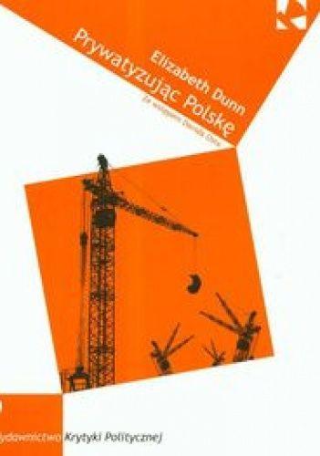 Okładka książki Prywatyzując Polskę