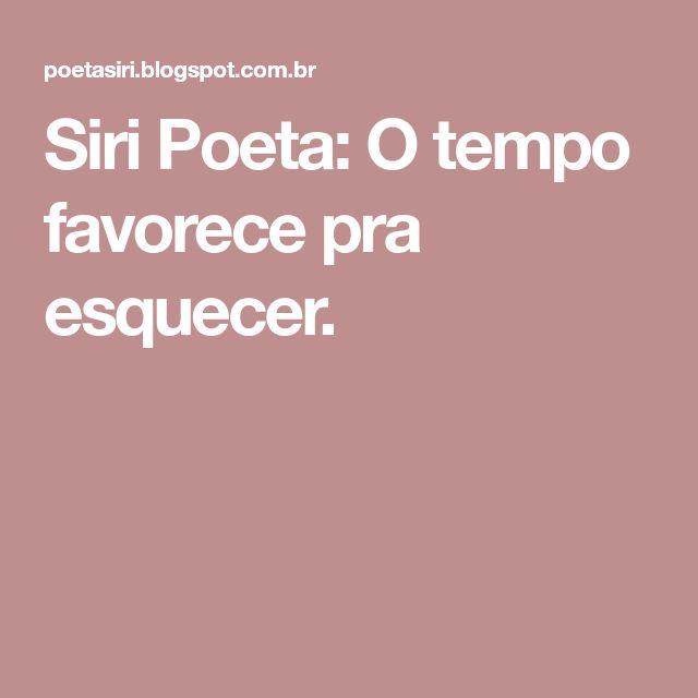 Siri Poeta: O tempo favorece pra esquecer.