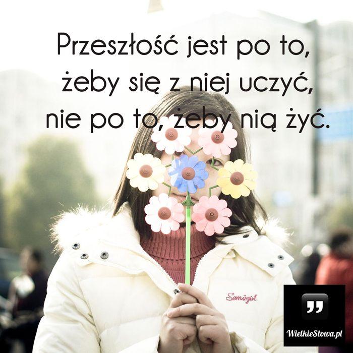 Przeszłość jest po to... , #Przeszłość, #Życie