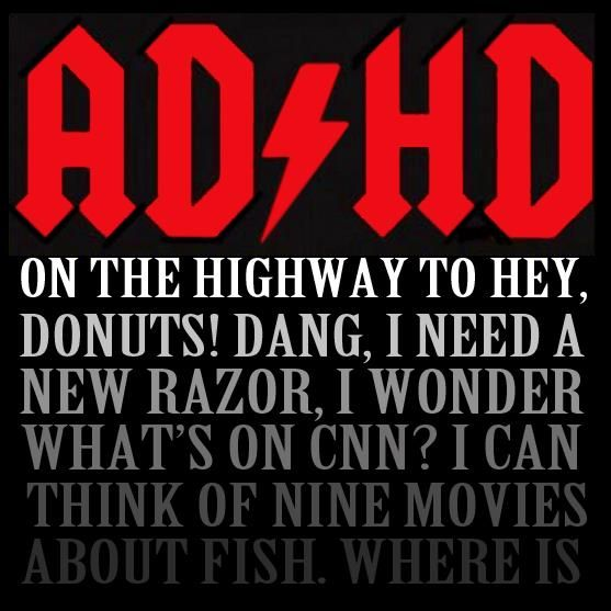 ADHD...its this how Women's brains work since we are always multitasking!!!