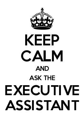KEEP CALM AND ASK THE EXECUTIVE ASSISTANT