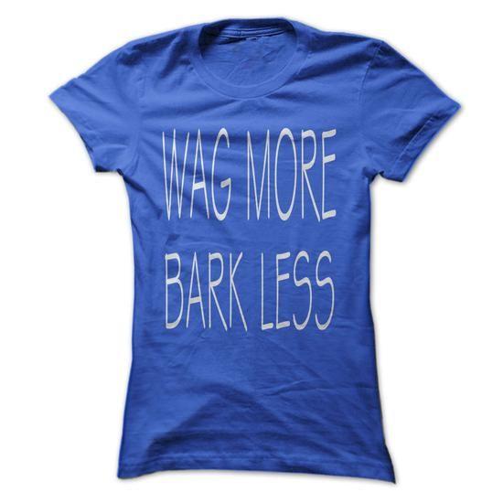 Wag More Bark Less T-Shirt Hoodie Sweatshirts iei. Check price ==► http://graphictshirts.xyz/?p=104304