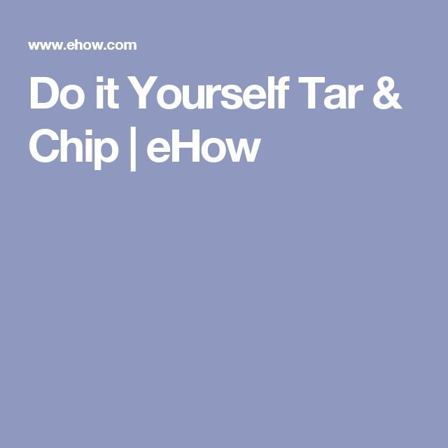 Do it Yourself Tar & Chip | eHow