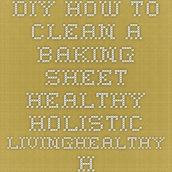 DIY How to Clean a Baking Sheet - Healthy Holistic LivingHealthy Holistic Living