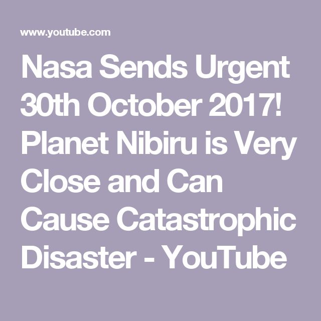 Nasa Sends Urgent 30th October 2017! Planet Nibiru is Very Close and Can Cause Catastrophic Disaster - YouTube