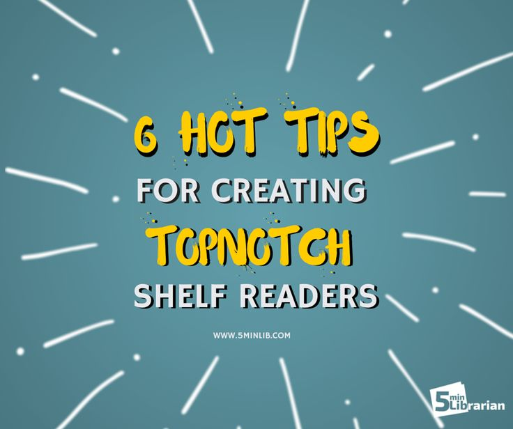 5 Minute Librarian: 6 Hot Tips for Creating Topnotch Shelf Readers