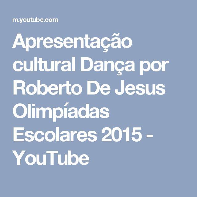 Apresentação cultural   Dança por Roberto De Jesus   Olimpíadas Escolares 2015 - YouTube