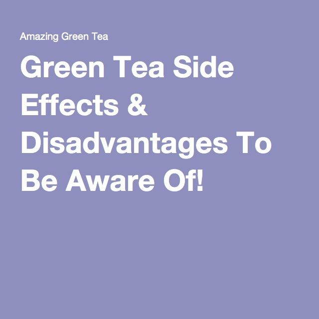 Green Tea Side Effects & Disadvantages To Be Aware Of!