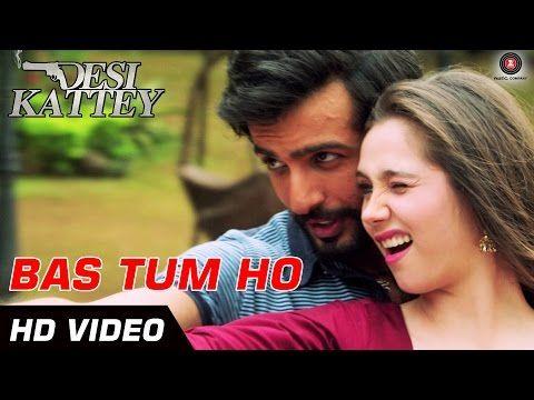 Bas Tum Ho | Desi Kattey