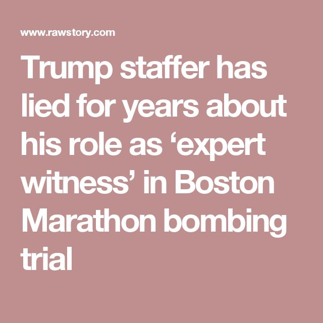 Trump staffer has lied for years about his role as 'expert witness' in Boston Marathon bombing trial