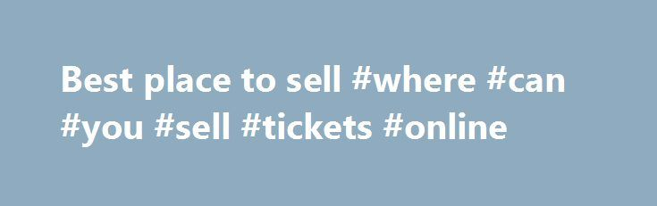 Best place to sell #where #can #you #sell #tickets #online http://tickets.remmont.com/best-place-to-sell-where-can-you-sell-tickets-online/  Where can you sell tickets online? About WiseGuys Presale Passwords and Presale Offer Codes can be hard to find if you're scouring all over the web – but not here (...Read More)