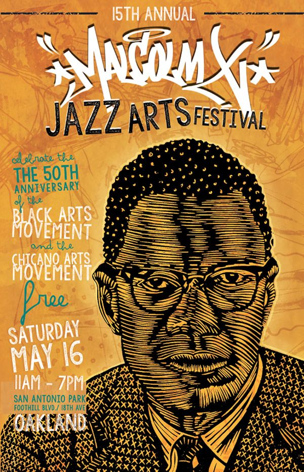 Save the Date:  15th Annual MALCOLM X JAZZ ARTS FESTIVAL. Oakland, CA   Saturday, May 16, 11am- 7pm  San Antonio Park, Oakland  Visit Our Facebook Page!  Celebrate the 50th Anniversary of the Black Arts Movement  and the Chicano Arts Movement with us!