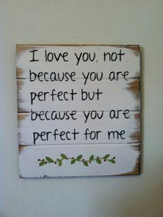 Nobody's perfect... but I love you just the way you are